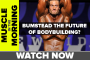 BUMSTEAD: THE FUTURE OF BODYBUILDING? Muscle in the Morning (10/4/17)