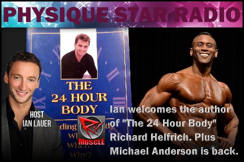 "Physique Star Radio 11-13-14 Ian Lauer welcomes the author of ""The 24 Hour Body"" Richard Helfrich and IFBB PRO Michael Anserson"