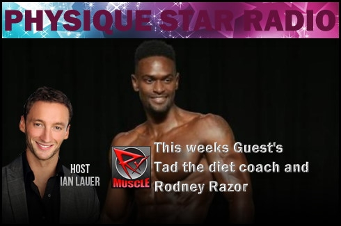 Physique Star Radio 11-20-14 Ian Lauer welcomes Tad the diet coach and Rodney Razor