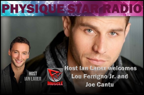 Physique Star Radio 11-27-14 Ian Lauer welcomes Lou Ferrigno Jr. and Joe Cantu to the show