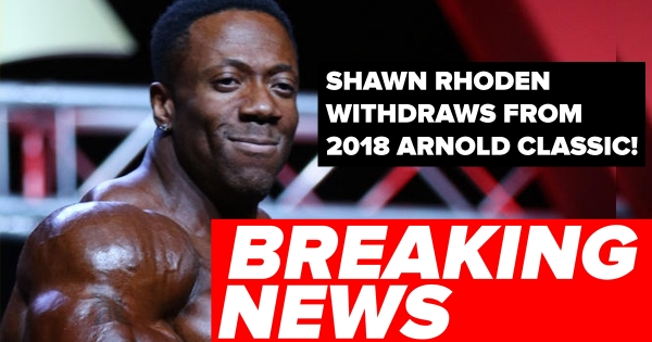 Shawn Rhoden WITHDRAWS from Arnold Classic